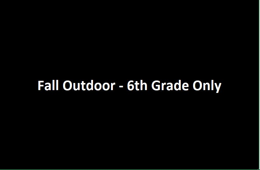 Fall Outdoor -- 6th Grade Only