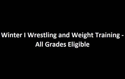 Winter I Wrestling and Weight Training-- All Grades Eligible