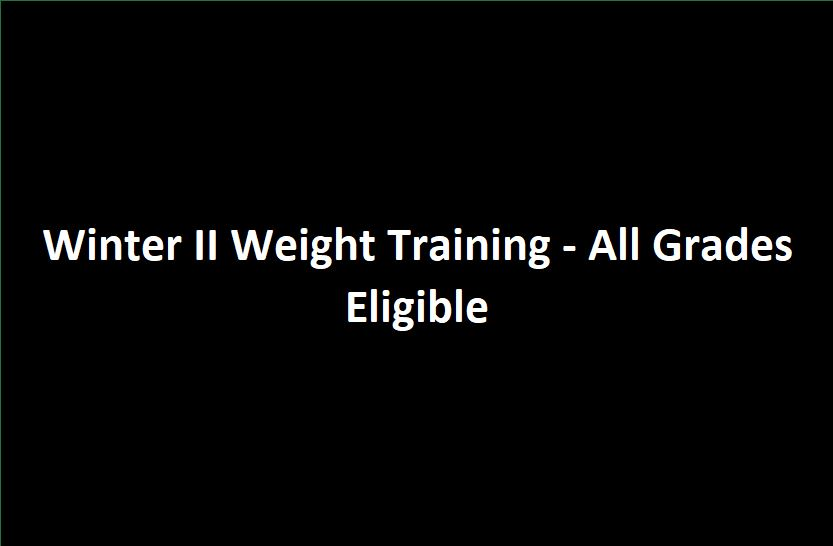 Winter II Weight Training -- All Grades Eligible